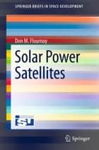 Solar Power Satellites ebook by Don M. Flournoy
