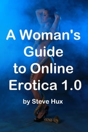 A Woman's Guide to Online Erotica ebook by Steve Hux