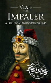 Vlad the Impaler: A Life From Beginning to End ebook by Kobo.Web.Store.Products.Fields.ContributorFieldViewModel