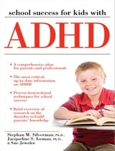 School Success for Kids With ADHD ebook by Stephan Silverman, PhD,Sue Jeweler,Jacqueline Iseman, Ph.D.
