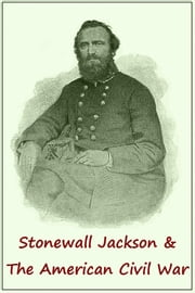 STONEWALL JACKSON and the AMERICAN CIVIL WAR ebook by Colonel G. F. R. HENDERSON