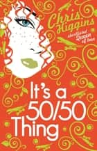 It's a 50/50 Thing eBook by Chris Higgins