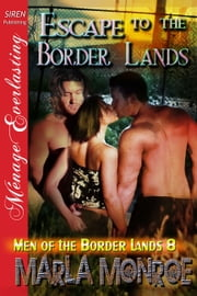 Escape to the Border Lands ebook by Marla Monroe