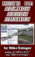 ABC's of Online Horse Racing: Watch – Wager – Win ebook by Mike Exinger