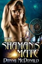The Shaman's Mate ebook by Donna McDonald