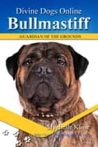 Bullmastiff ebook by Mychelle Klose