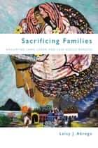 Sacrificing Families ebook by Leisy Abrego