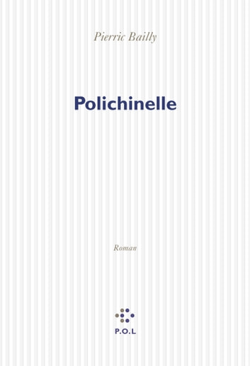 Polichinelle ebook by Pierric Bailly