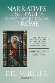 Narratives of St. Paul's Missionary Journeys and Rome - Book Five ebook by Del Mueller