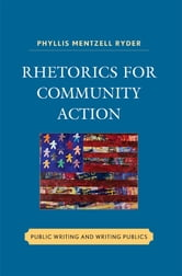 Rhetorics for Community Action - Public Writing and Writing Publics ebook by Phyllis Mentzell Ryder