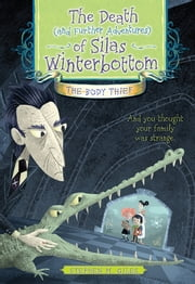 The Death (and Further Adventures) of Silas Winterbottom: The Body Thief ebook by Stephen Giles