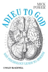 Adieu to God - Why Psychology Leads to Atheism ebook by Mick Power