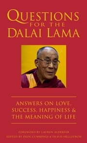 Questions for the Dalai Lama - Answers on Love, Success, Happiness, & the Meaning of Life ebook by Dede Cummings,Travis Hellstrom,Lauren Alderfer,Dalai Lama