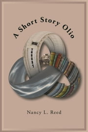 A Short Story Olio ebook by Nancy L. Reed