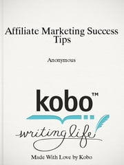 Affiliate Marketing Success Tips ebook by Anonymous