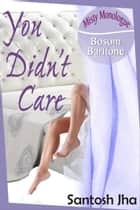 You Didn't Care ebook by Santosh Jha