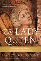 The Lady Queen - The Notorious Reign of Joanna I, Queen of Naples, Jerusalem, and Sicily ebook by Nancy Goldstone