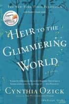Heir to the Glimmering World ebook by Cynthia Ozick