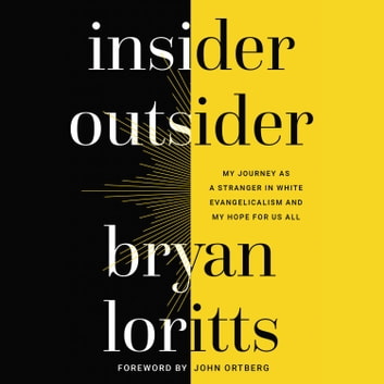 Insider Outsider - My Journey as a Stranger in White Evangelicalism and My Hope for Us All audiobook by Bryan Loritts