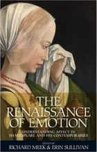 The Renaissance of emotion - Understanding affect in Shakespeare and his contemporaries ebook by Richard Meek, Erin Sullivan