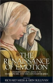 The Renaissance of emotion - Understanding affect in Shakespeare and his contemporaries ebook by