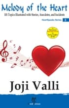 Melody of the Heart - HeartSpeaks Series - 3 (101 Topics Illustrated with Stories, Anecdotes, and Incidents) ebook by Dr. Joji Valli