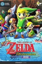 The Legend of Zelda The Wind Waker HD - Strategy Guide ebook by GamerGuides.com