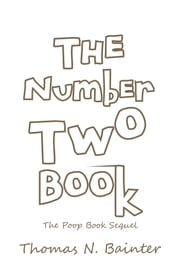 The Number Two Book - The Poop Book Sequel ebook by Thomas N. Bainter