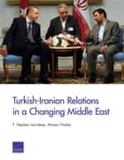 Turkish-Iranian Relations in a Changing Middle East ebook by F. Stephen Larrabee, Alireza Nader