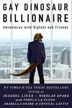 Gay Dinosaur Billionaire Adventures with Bigfoot and Friends ebook by Jezebel Lixxx, Nikolas Sparx, Foofla La Pluge