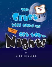 The Crust Will Come and Get You at Night! ebook by Lisa Killion