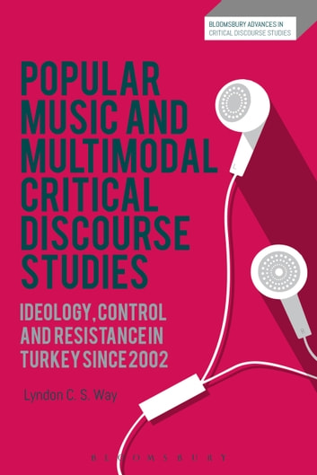 Popular Music and Multimodal Critical Discourse Studies - Ideology, Control and Resistance in Turkey since 2002 ebook by Dr Lyndon C. S. Way