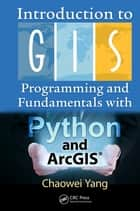 Introduction to GIS Programming and Fundamentals with Python and ArcGIS® ebook by Chaowei Yang