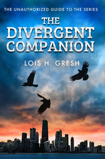 The Divergent Companion - The Unauthorized Guide ebook by Lois H. Gresh