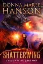 Shatterwing - Dragon Wine Part One ebook by Donna Maree Hanson