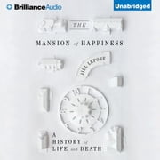 Mansion of Happiness, The - A History of Life and Death audiobook by Jill Lepore
