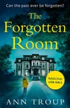 The Forgotten Room: a gripping, chilling thriller to shock you this Christmas 2017 ebook by Ann Troup