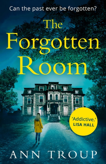 The Forgotten Room: a gripping, chilling thriller that will have you hooked ebook by Ann Troup