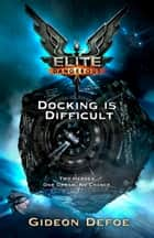 Elite Dangerous: Docking is Difficult ebook by Gideon Defoe