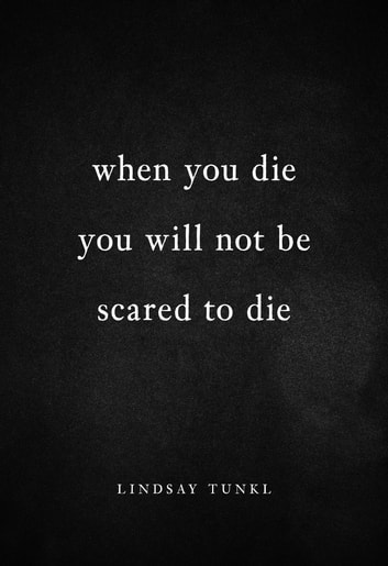 When You Die You Will Not Be Scared to Die ebook by Lindsay Tunkl