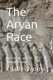 The Aryan Race - Its Origins and its Achievements ebook by Charles Morris, Simon Harris