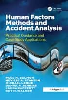 Human Factors Methods and Accident Analysis - Practical Guidance and Case Study Applications ebook by Paul M. Salmon, Neville A. Stanton, Michael Lenné,...