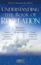 Understanding the Book of Revelation eBook by Rose Publishing