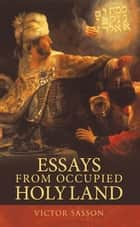 ESSAYS FROM OCCUPIED HOLY LAND ebook by VICTOR SASSON