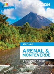 Moon Spotlight Arenal & Monteverde ebook by Christopher P. Baker