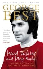 Hard Tackles and Dirty Baths ebook by George Best