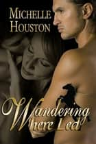 Wandering Where Led ebook by Michelle Houston