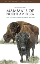 Mammals of North America - Second Edition ebook by Roland Kays, Don Wilson