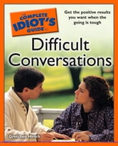 The Complete Idiot's Guide to Difficult Conversations ebook by Gretchen Hirsch