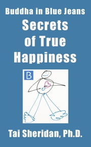 Secrets of True Happiness ebook by Tai Sheridan, Ph.D.